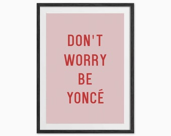 Don't Worry Be Yoncé Typography Quote Print - Eddie and The Giant Peach