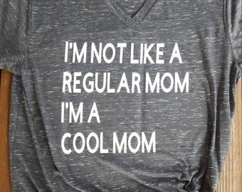 I'm not like a regular mom I'm a cool mom