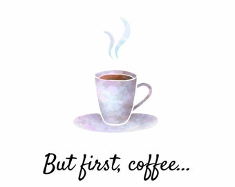 But first, coffee Printable JPeg File