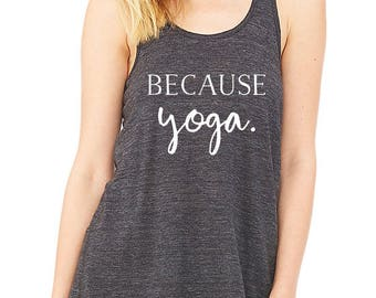Because Yoga - Racerback Tank Top // Yoga Tank Top // Gifts for Her // Yoga Gifts // Flowy Racerback Tank