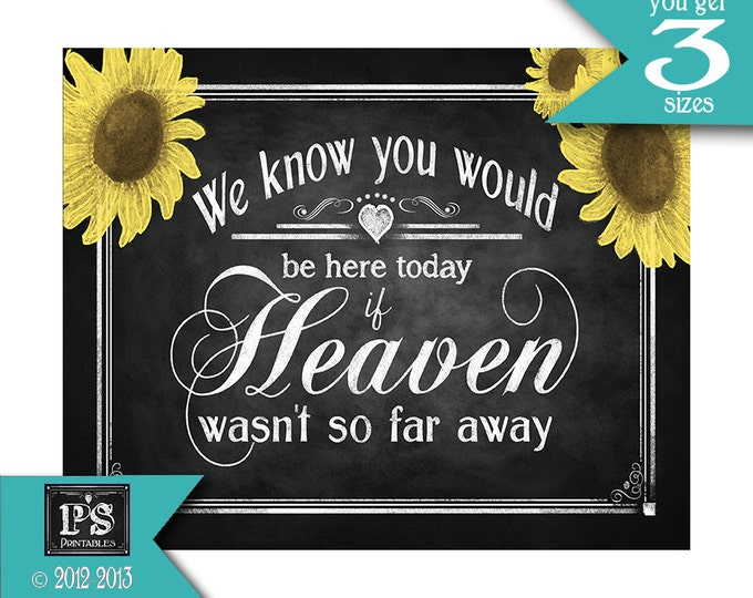 We know You Would be Here Today if Heaven wasn't so Far Away Wedding sign - instant download Printable digital file - Sunflower Collection