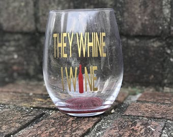 They Whine I Wine, Wine Glass