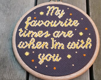 My Favourite Times are When I'm With You cross stitch in 15cm embroidery hoop //Best friends // Family // Love