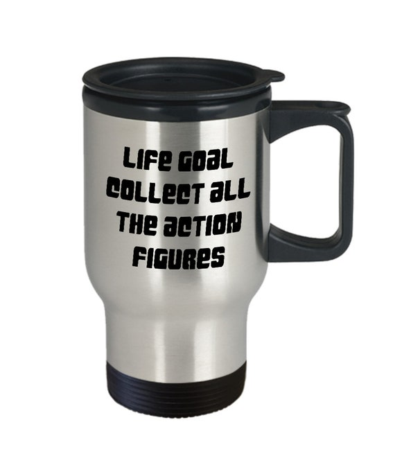 Action Figures  Fan Life goal collect all the action figures travel mug coffee tea smoothie cup for collector
