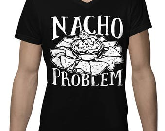 Nacho Problem Funny Pun Sayings Food Lover Mexican Tex Mex Gift Idea Present Men's V-Neck SF-0321
