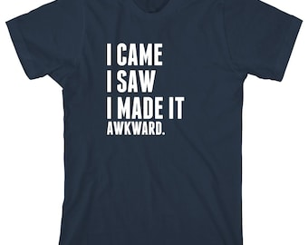 I Came I Saw I Made It Awkward Shirt, gift idea, humor, funny - ID: 1823
