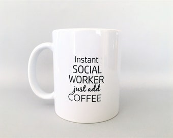 Instant Social Worker Just Add Coffee Mug, MSW Mug, MSW Gift MSW Coffee Mug, Social Worker Mug, Social Worker Mugs, Social Worker Gifts