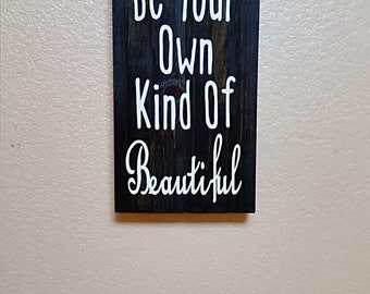 Be Your Own Kind Of Beautiful - Wood Sign - Girls Room Decor - Nursery Decor - Bedroom Decor - Best Friend Gift - Sister Gift