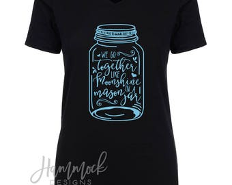 We go together like moonshine in a mason jar shirt, southern shirt, country shirt, southern girl, country girl, southern belle