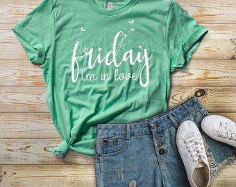 Friday Shirt, Friday I'm in Love, Fun Friday, Friday Tee, Friday Tshirt, Friday I'm in Love Shirt, It's Friday, It's Friday Shirt, Friday