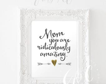 Mom you are ridiculously amazing. - INSTANT DOWNLOAD - Mother's Day Printable Inspiration Quote -- gold foil heart accent