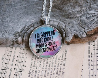 Book Lovers Pendant or Keyring, I Disappear into Books, What's Your Superpower, Stocking Stuffer, Literary Necklace