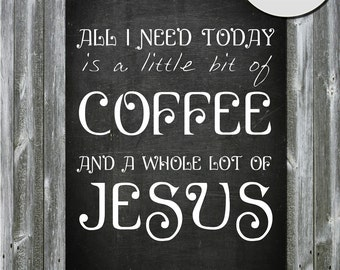 Kitchen Decor. All I Need Today Is a Little Bit Of Coffee A Whole Lot Of Jesus. 8x10 Printable Decor Graphic