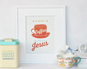 all i need is coffee and jesus print
