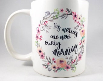 Inspirational Mug / Scripture Mug / His Mercies Mug / His Mercies Are New Every Morning / Bible Verse Mug / Floral Wreath Mug / Wreath Mug