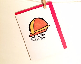 life is tough. sympathy card. hard hat. construction. encouragement card. card for her. card for him.