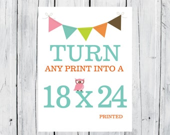 Turn any Print in my Shop into a 18x24