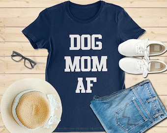 Dog mom AF, Dog mom AF shirts, Dog mom af shirt, dog mom af t shirt, dog mom af tank, dog mom af tee, dog mom shirt, funny dog mom shirts
