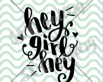 Girl SVG, Hey girl hey SVG, girly SVG, hey svg, Digital cut file, commercial use
