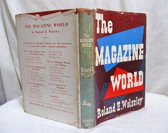 The Magazine World, Roland E. Wolseley, Prentice-Hall 1951 Hardcover Vintage Book Analysis, Journalism, Editorial, Readers Educational
