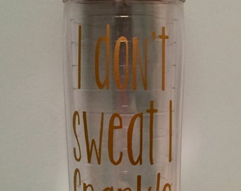 I don't sweat I Sparkle 24 oz. Tervis Tumbler Water Bottle