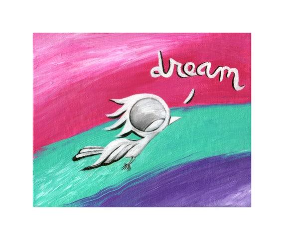 Inspirational Art Print - Dream Bird Art, 8x10, 11x14, 16x20 Giclee Print, Limited Edition, Inspirational Wall Art, Follow Your Dreams