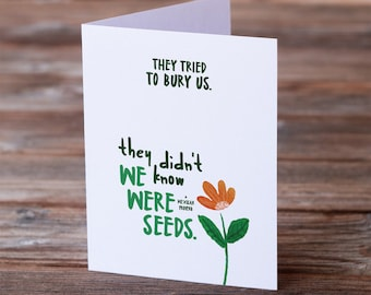 They tried to bury us • We Were Seeds • greeting card for support, friendship, encouragement