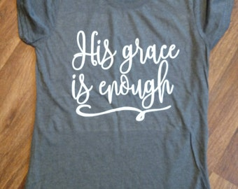 His Grace is Enough t-shirt- Christian shirt- Witness wear- Women clothing- Teenage Clothing- Christian gift