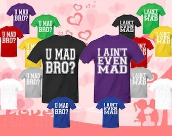 U Mad Bro I ain't Even Mad T-shirts