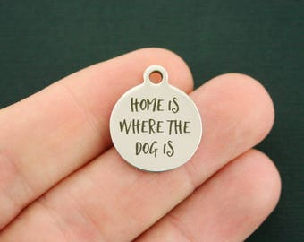Dog Stainless Steel Charms - Home is where the dog is -  Exclusive Line - Quantity Options - BFS1315
