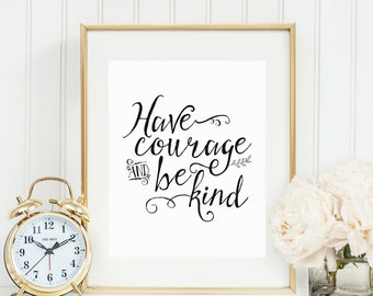 Inspirational Printable - Have Courage and Be Kind - Black and White Printable - Cinderella Movie Quote