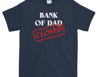 Bank of Dad is Closed Funny Fathers Day T-Shirt sizes Small to 5XL