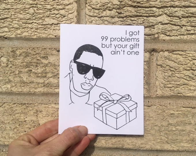 Funny Birthday Card - 99 Problems // Jay Z Inspired, 99 Problems But Your Gift Ain't One, Hip Hop, Jay-Z, Rapper Card, Funny, For Him