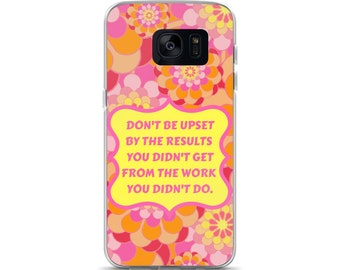 Don't be Upset by the Results You Didn't Get From the Work You Didn't Do Cell Phone Case Samsung Galaxy S7, S8, S8+, S7 Edge Groovy Flowers