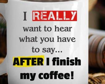 "Funny Custom Coffee Mug - ""I Really Want To Hear..."" - Custom Coffee Cup"
