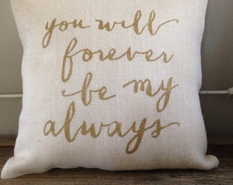 "Burlap Pillow -""You Will Forever Be My Always""- Wedding, Engagement, Anniversary gift. Custom made to order."