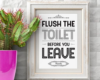 Flush Toilet Before You Leave, Flush Toilet Sign,  Bathroom Wall Decor, Bathroom Art, Bath Decor, Flush Loo, Restroom, Loo, Instant Download