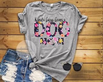 Kinda Busy Being A Dog Mom T-Shirt