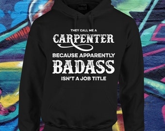 Funny They Call Me a Carpenter because Badass isn't a Job Title Hoodie Sweatshirt Perfect for Carpenter or Handyman in Tattoo Style Biker