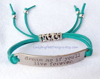 Sale! Dream as if You'll Live Forever, Inspirational Quote FULLY ADJUSTABLE Faux Suede Bracelet,adjustable bracelet-One Size Fits Most!