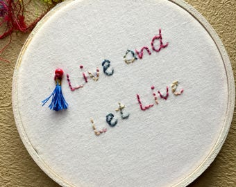 Embroidery Hoop Art, Embroidery Art, Embroidery Hoop, Hand Embroidery, Live and Let Live, Wall Art, Home Decor