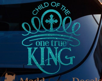 Glitter Child Of The One True King Christian Vinyl Decal   Christian Car Decal   Jesus Car Decal