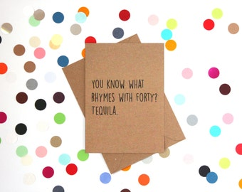 Funny 40th Birthday Card, Funny Birthday Card, 40th Birthday Card, Funny Friend Card, Funny Cards, You know what rhymes with 40? Tequila