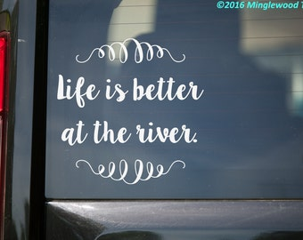 "Life is Better at the River - Vinyl Decal Sticker - 11.5"" x 11.5"" *Free Shipping*"