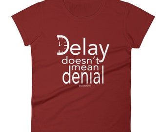 Women's t-shirt, Delay doesn't mean denial- (See item details)