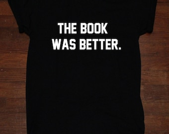 The Book Was Better Funny Shirt Tumblr Book Worm