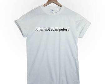 lol ur not evan peters tshirt top american horror sotry tv series actor cultman candy tumblr men tumblr women graphic funny slogan