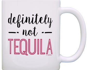 Great Gift Idea Office Party Coworker Gift Idea Definitely Not Tequila Mug - M11-3426