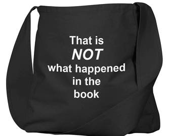 That Is NOT What Happened In The Book Black Organic Cotton Slouch Bag