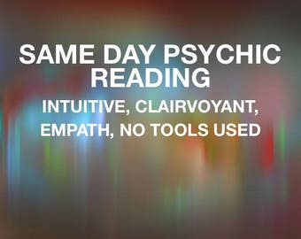 Same Day Psychic Reading - No Tools Used